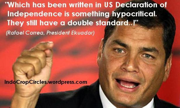 "Rafael Correa, President Ekuador - ""Apa yang telah tertulis dalam Deklarasi Kemerdekaan AS merupakan sesuatu yang munafik. Mereka tetap memiliki standar ganda"" (Rafael Correa, President Ekuador)"