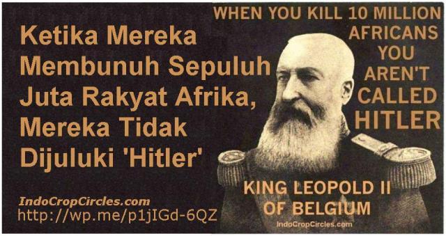 Ketika leopold-2 Membunuh Sepuluh Juta Rakyat Afrika, Mereka Tidak Dijuluki 'Hitler'