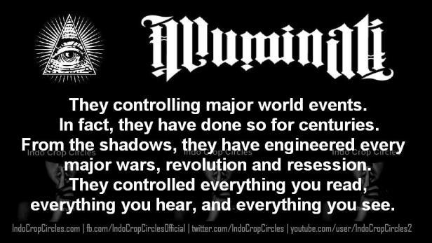 Mereka mengendalikan peristiwa-peristiwa besar dunia. Bahkan, mereka telah melakukannya selama berabad-abad lamanya. Dari balik bayang-bayang, mereka telah merekayasa setiap perang besar, setiap revolusi dan setiap resesi di dunia. Mereka mengendalikan semua yang Anda baca, semua yang Anda dengar, dan semua yang anda lihat.