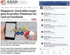 Seorang ekspatriat Australia yang bekerja di Singapura sebagai vice president properti, dipecat akibat Pokemon GO ditdak ada di Singapura dan mencela negara itu.